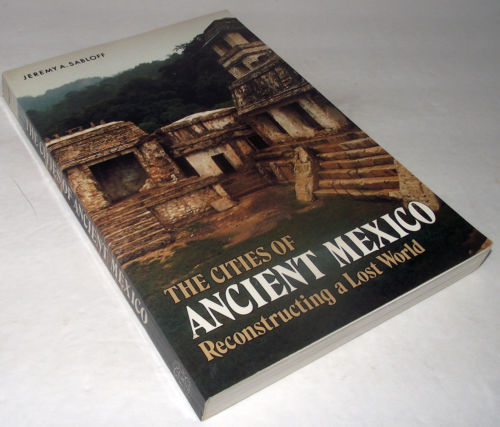 Ancient Mexico Reconstructing Lost World Cities  Jeremy Sabloff History Culture