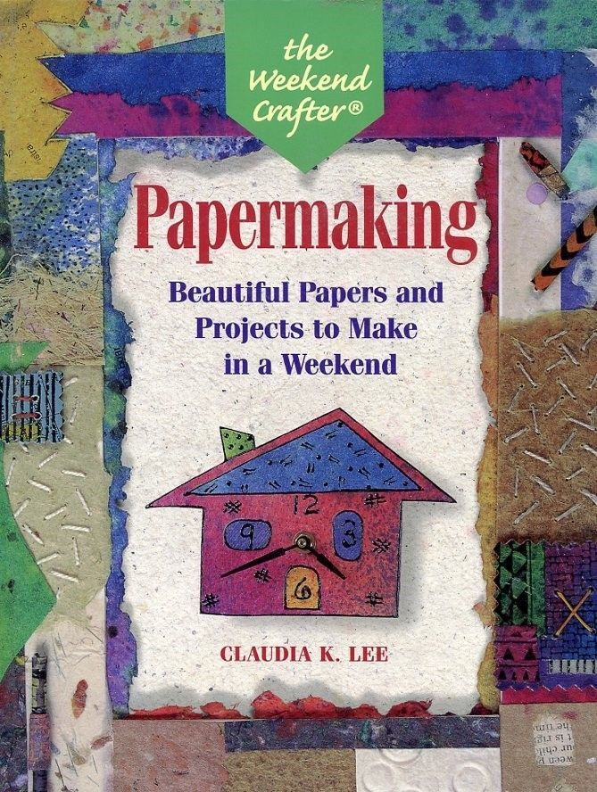 Papermaking Beautiful Weekend Projects and Papers Claudia Lee Instruction Book