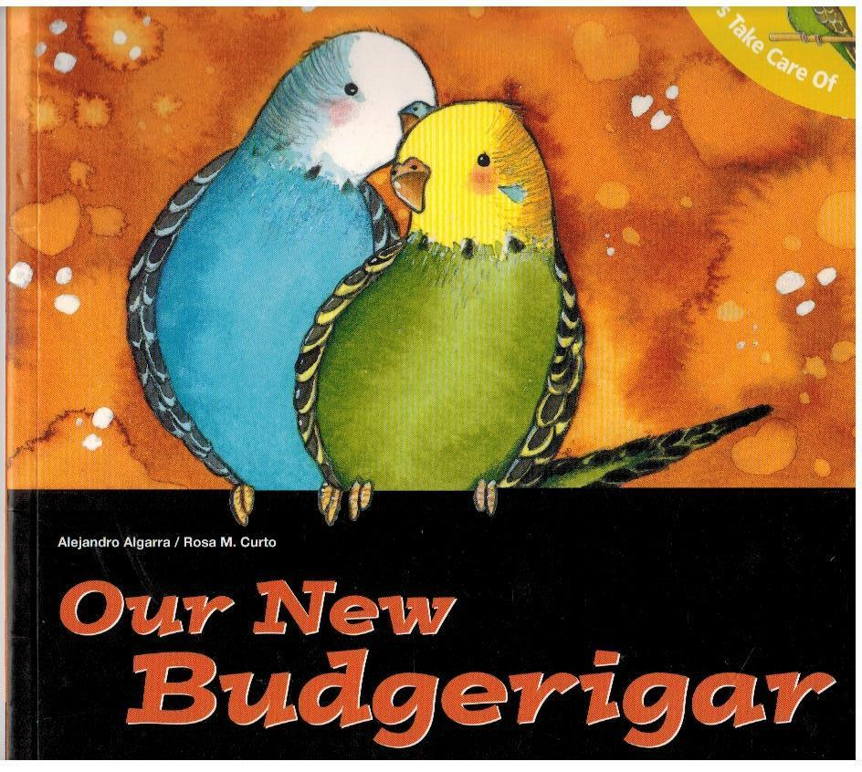 Let's Take Care of Our New Budgerigar by Alejandro Algarra and Rosa M. Curto