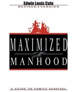 Maximized Manhood: A Guide to Family Survival [Paperback] Cole, Edwin Lo... - $6.93