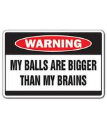 BALLS BIGGER THAN BRAINS Warning Sign man think... - $6.88