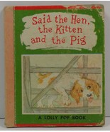 Said the Hen, the Kitten and the Pig  A Lolly Pop Book - $3.75