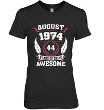 Birthday  August 1974 44 Years Of Being Awesome - $19.99+