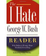 I Hate George W. Bush Reader: Why Dubya is Wrong About...Editor: Clint W... - $7.00