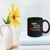 Glow Party Birthday Coffee Mug Funny Birthday gifts - $15.95