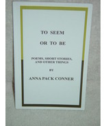 To Seem or To Be  by Anna Pack Conner Sign By Anna Pack Conner Paperback... - $178.00
