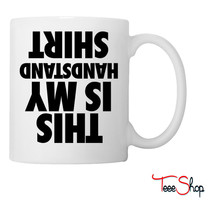 This Is My Handstand Shirt Coffee & Tea Mug - $24.95
