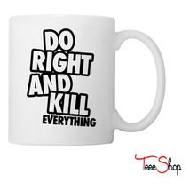 Do Right And Kill Everything Coffee & Tea Mug - $24.95