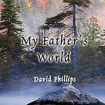 MY FATHER'S WORLD by David Phillips