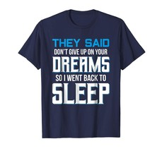 Brother Shirts - They Said Dont Give Up On Your Dream So I Went Back To Sleep Me - $19.95+