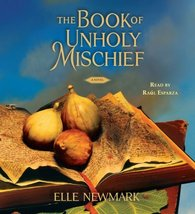 The Book of Unholy Mischief: A Novel Newmark, Elle and Esparza, Raul - $5.80