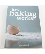 How Baking Works : Exploring the Fundamentals of Baking Science by Paula I. Figo - $19.99