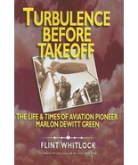Turbulence Before Takeoff: The Life & Times of Aviation Pionerr Marlon D... - $10.89