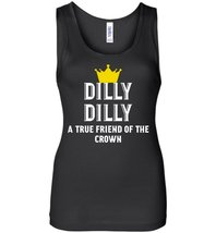 Dilly Dilly A True friend of the crown Women Tank - $21.90+