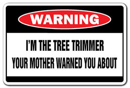 I'M THE TREE TRIMMER Warning Sign funny signs funny gift trees landscape... - $6.88