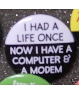 I HAD A LIFE ONCE NOW I HAVE A COMPUTER AND MOD... - $2.00