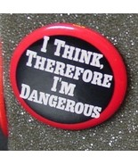 I THINK, THEREFORE I'M DANGEROUS pin button - $2.00
