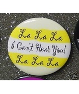 LA LA LA I CAN'T HEAR YOU! LA LA LA pin button - $2.00