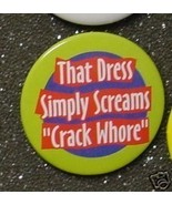"THAT DRESS SIMPLY SCREAMS ""CRACK WHO--"" pin button - $2.00"