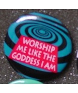 WORSHIP ME LIKE THE GODDESS I AM pin button pin... - $2.00