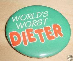 World's Worst Dieter Pin Button Pinback Badge - $4.00