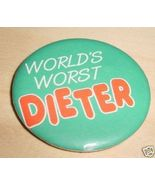 WORLD'S WORST DIETER pin button pinback badge - $4.00