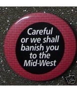 CAREFUL OR WE SHALL BANISH YOU TO THE MIDWEST p... - $2.00