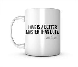Love Is A Better Master Than Duty Albert Einstein Quote Ceramic Mug Coff... - $11.99