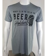 Beauty Is In The Eye Of The Beer Holder Sonoma Men Medium Gray Graphic T... - $14.01