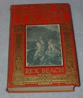 The Iron Trail Rex Beach 1913 Harper's Young Adult Fiction Book