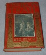 The Iron Trail Rex Beach 1913 Harper's Young Adult Fiction Book - $20.00
