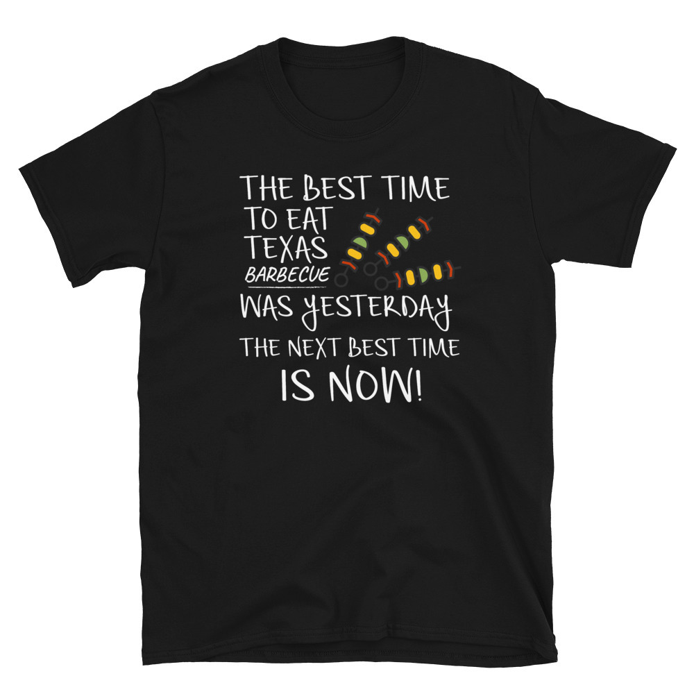 Primary image for Best Time to Eat Texas BBQ was yesterday Next Best Time Is NOW! Funny Food Gift