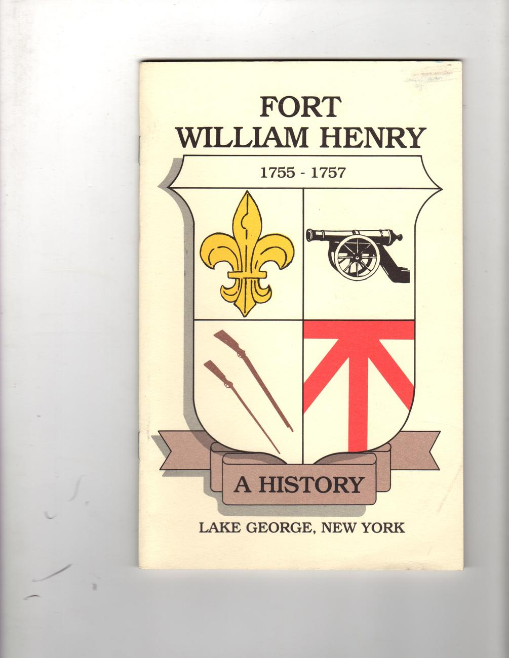 Fort William Henry 1775-1757 A History , Lake George, New York