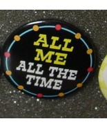 ALL ME ALL THE TIME novelty pin button pinback NEW - $2.00