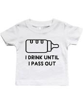Infant Soft Shirts. Sizes: 6M, 12M, 18M, 24M - Drink Until I Pass Out - $13.99