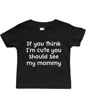 Infant Soft Shirts. Sizes: 6M, 12M, 18M, 24M - If You Think I'm Cute - $13.99