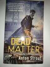 Dead Matter Mass Market Paperback – February 23, 2010 by Anton Strout  - $4.95