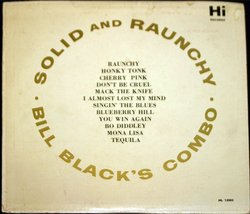 "Bill Black's Combo ""Solid And Raunchy""    LP - $6.00"