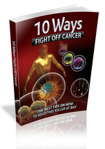 10 Ways Fight Off Cancer - EBook - $1.99