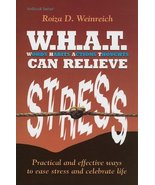 W.H.A.T. Can Relieve Stress: Practical and Effective Ways to Ease Stress... - $10.84