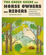 The Green Guide for Horse Owners and Riders : Sustainable Practices : Ne... - $11.95