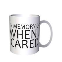 In Memory Of When I CARED Novelty 11oz Mug gg31 - $10.83