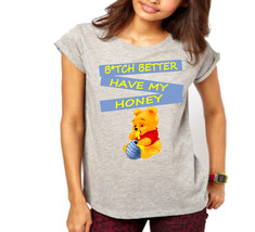 Winnie The Pooh B*tch Better Have My Honey Funny Fun Spoof Ladies T-Shirt - $12.00+