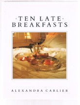 TEN LATE BREAKFASTS cookbook by Alexandra Carlier-Brunch Recipes - $19.99