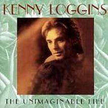 Kenny Loggins  ( The Unimaginable Life ) - $1.98