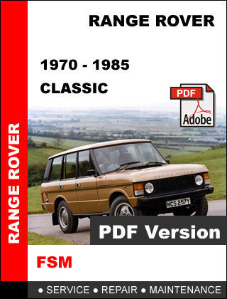 LAND ROVER RANGE ROVER CLASSIC 1970 - 1985 OEM SERVICE REPAIR WORKSHOP MANUAL