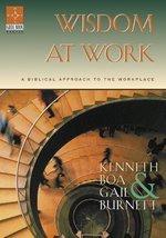 Wisdom at Work: A Biblical Approach to the Workplace [Paperback] Boa, Ke... - $3.92
