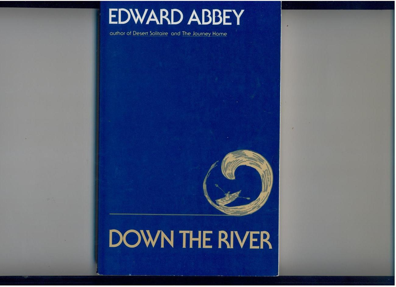 Edward Abbey  DOWN THE RIVER  1982  First Edition  essays