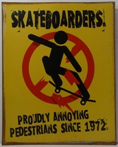 Skateboarders Proudly Annoying Pedestrians Skateboard Metal Sign - $19.95
