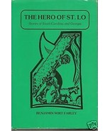 THE HERO OF ST. LO Stories of SC & GA Benjamin Wirt Farley  1986 - $24.99